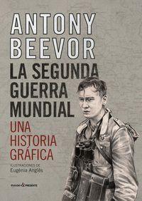 LA SEGUNDA GUERRA MUNDIAL. UNA HISTORIA GRÁFICA