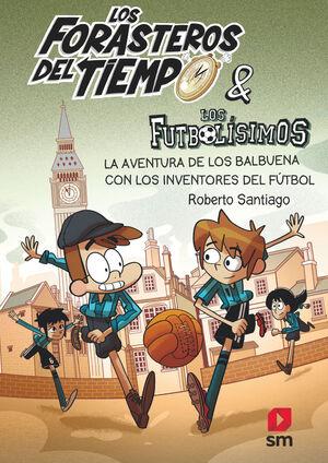 LOS FORASTEROS DEL TIEMPO 9: LA AVENTURA DE LOS BALBUENA CON LOS INVENTORES DEL