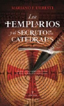 LOS TEMPLARIOS Y EL SECRETO DE LAS CATEDRALES