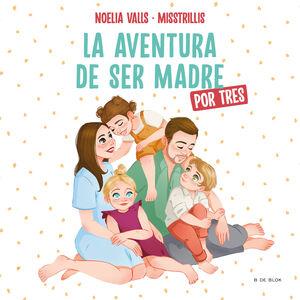 MISSTRILLIS. LA AVENTURA DE SER MADRE (POR TRES)