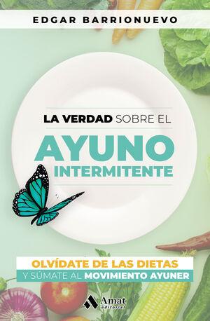 VERDAD SOBRE EL AYUNO INTERMINTENTE, LA