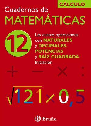 12 LAS CUATRO OPERACIONES CON NATURALES Y DECIMALES. POTENCIAS Y RAÍZ CUADRADA.
