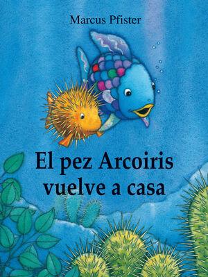 PEZ ARCOIRIS VUELVE A CASA