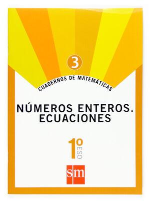 CUADERNOS DE MATEMÁTICAS 3. 1 ESO. NÚMEROS ENTEROS. ECUACIONES