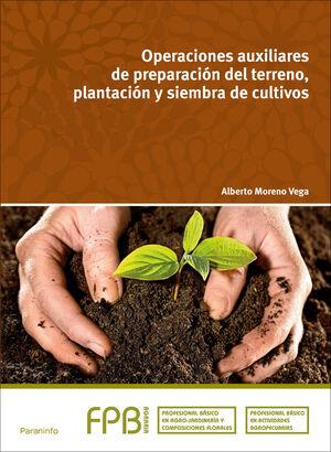 OPERACIONES AUXILIARES DE PREPARACIÓN DEL TERRENO, PLANTACIÓN Y SIEMBRA DE CULTI