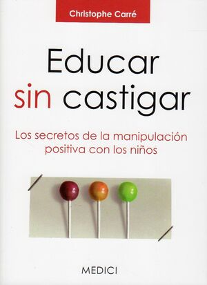 EDUCAR SIN CASTIGAR:SECRETOS MANIPULACIO